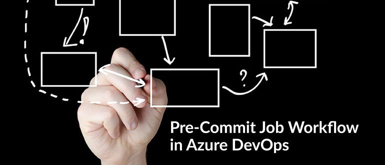 Pre-Commit Job Workflow in Azure DevOps - DevOps com