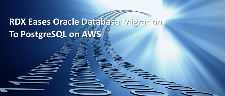 RDX Eases Oracle Database Migration to PostgreSQL on AWS