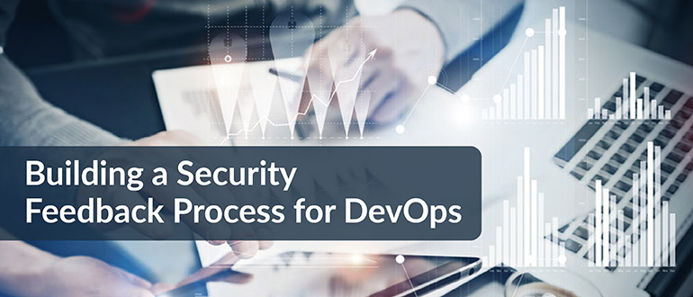 Building a Security Feedback Process for DevOps