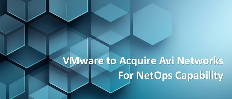 VMware to Acquire Avi Networks for NetOps Capability - DevOps com