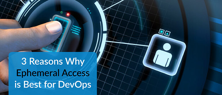 3 Reasons Why Ephemeral Access is Best for DevOps