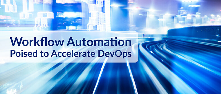 Workflow Automation Poised to Accelerate DevOps
