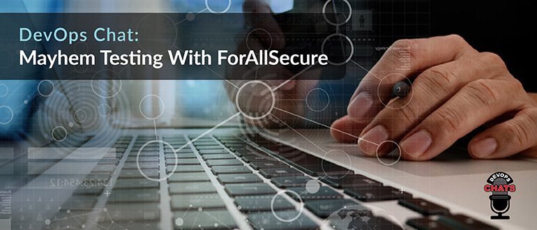 DevOps Chat: Mayhem Testing With ForAllSecure - DevOps com