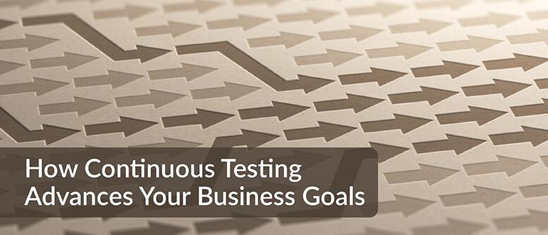 How Continuous Testing Advances Your Business Goals