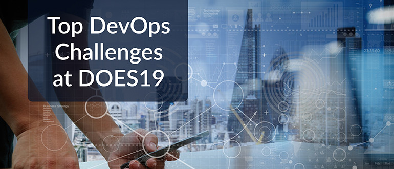 Top DevOps Challenges at DOES19