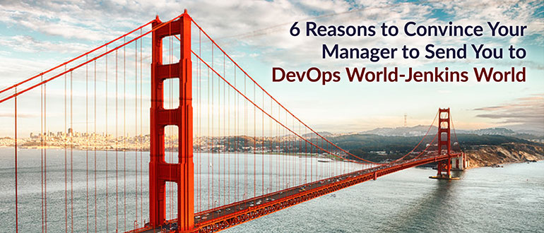 6 Reasons to Convince Your Manager to Send You to DevOps World |Jenkins World