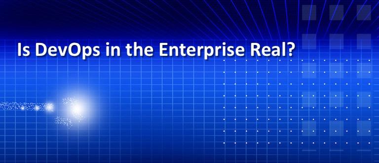 Is DevOps in the Enterprise Real?