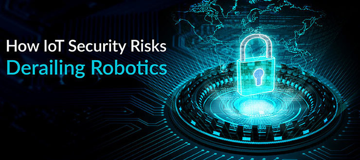 How IoT Security Risks Derailing Robotics