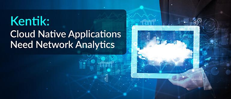 Kentik: Cloud Native Applications Need Network Analytics
