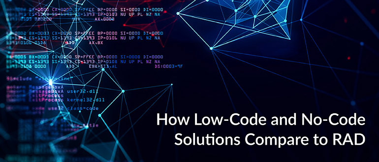 Low-Code and No-Code Solutions Compare to RAD