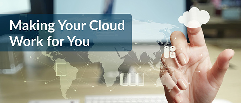 Making Your Cloud Work for You