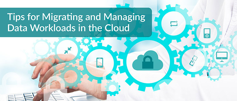 Migrating and Managing Data Workloads in the Cloud