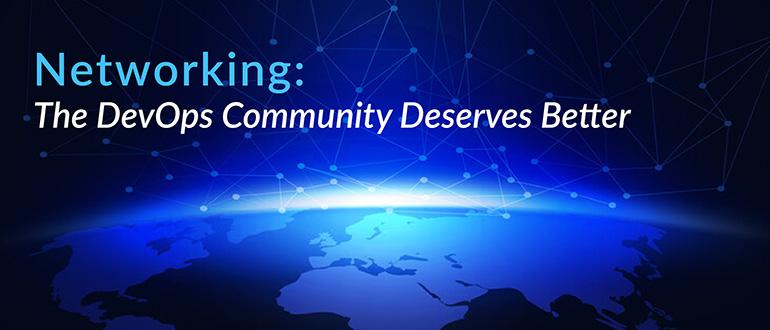 Networking: The DevOps Community Deserves Better
