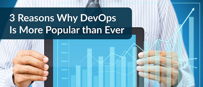 3 Reasons Why DevOps Is More Popular than Ever