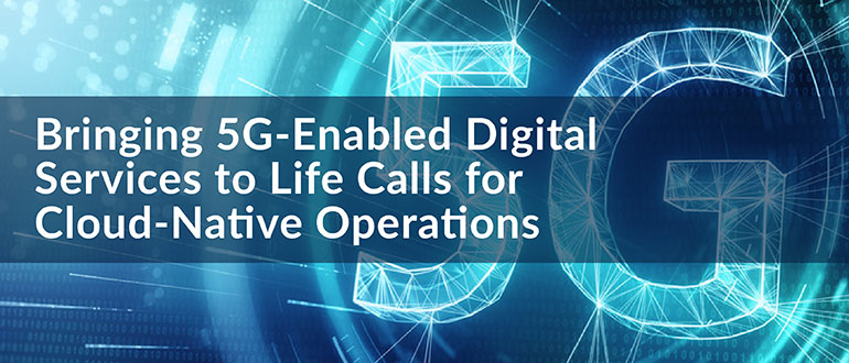 5G-Enabled Digital Services Cloud-Native Operations