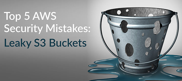 Top 5 AWS Security Mistakes: Leaky S3 Buckets
