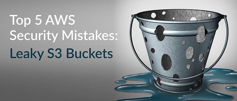 Top 5 AWS Security Mistakes: Leaky S3 Buckets - DevOps com