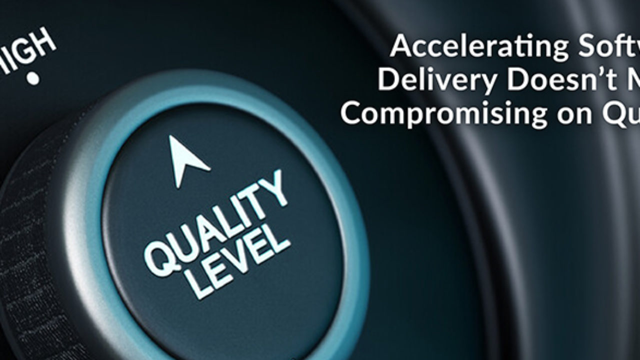 Accelerating Software Delivery Doesn't Mean Compromising on