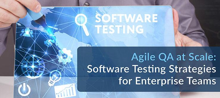 Software Testing Strategies for Enterprise Teams