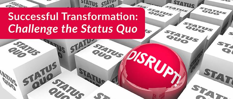 Successful Transformation: Challenge the Status Quo