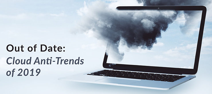 Out of Date: Cloud Anti-Trends of 2019