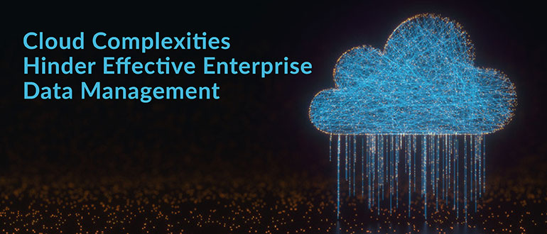 Cloud Complexities Hinder Effective Enterprise Data Management