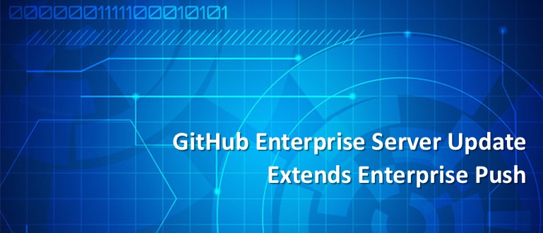 GitHub Enterprise Server Update Extends Enterprise Push