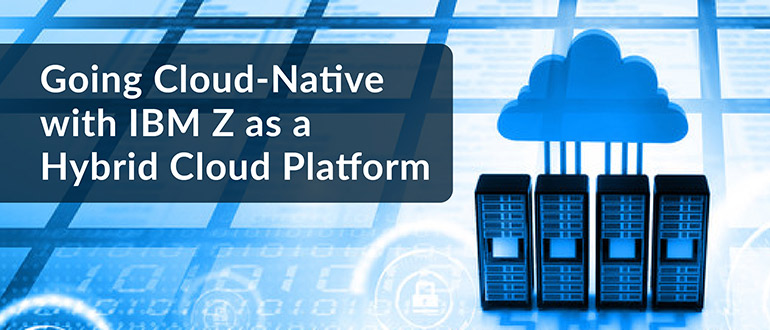 Going Cloud-Native with IBM Z as a Hybrid Cloud Platform