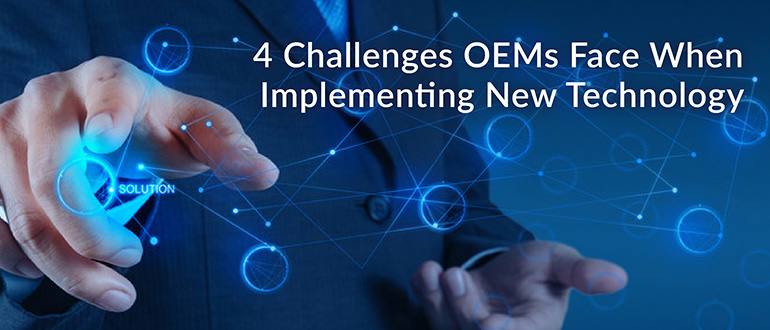 Challenges OEMs Face When Implementing New Technology