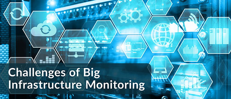 Challenges of Big Infrastructure Monitoring
