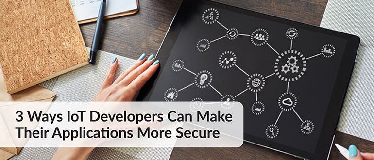 Ways IoT Developers Make Applications Secure