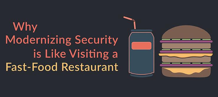 Modernizing Security Like Visiting Fast-Food Restaurant