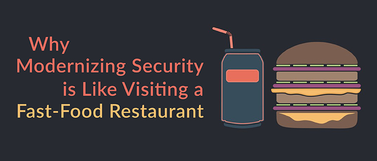 Modernizing Security Like Visiting Fast-Food Restaurant