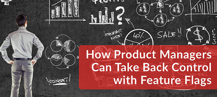 Product Managers Can Take Back Control with Feature Flags