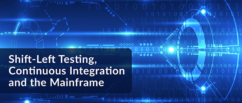 Shift-Left Testing, Continuous Integration and the Mainframe