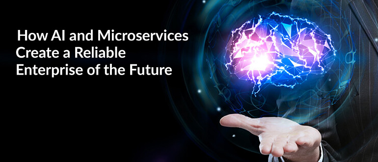 AI and Microservices Create a Reliable Enterprise