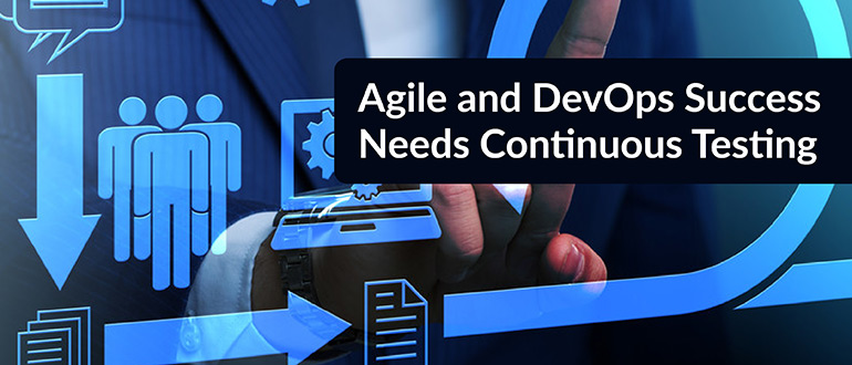 Agile and DevOps Success Needs Continuous Testing