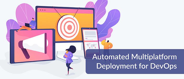 Automated Multiplatform Deployment for DevOps