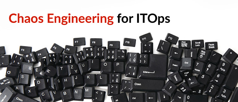 Chaos Engineering for ITOps