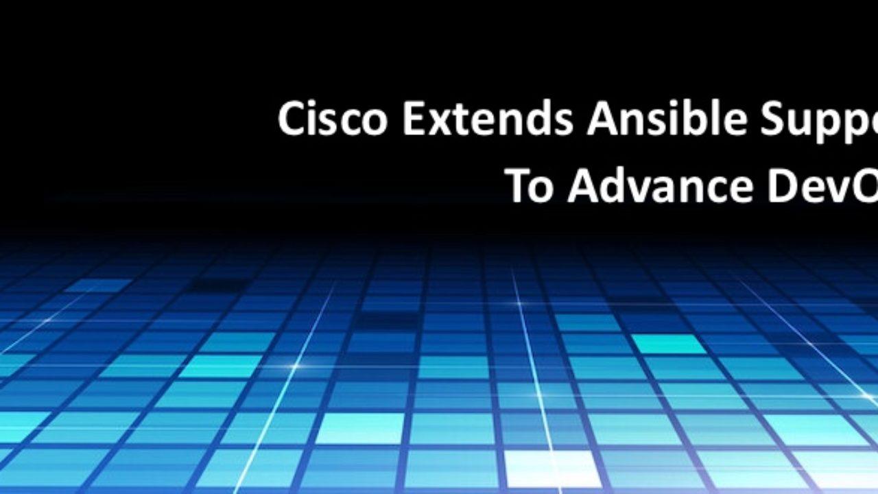 Cisco Extends Ansible Support to Advance DevOps - DevOps com