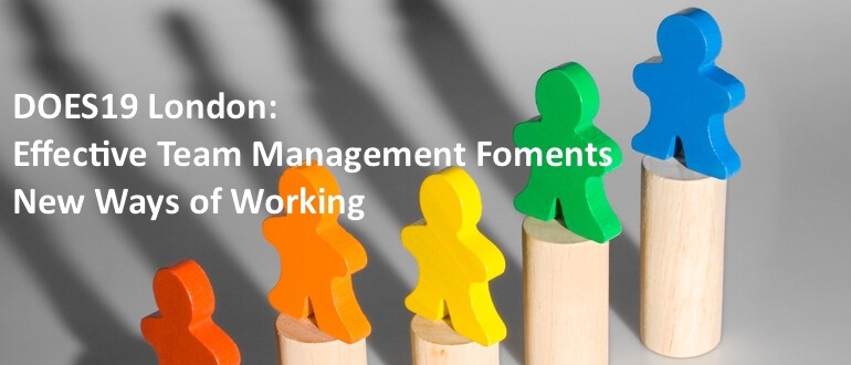 DOES19 London: Effective Team Management Foments New Ways of Working