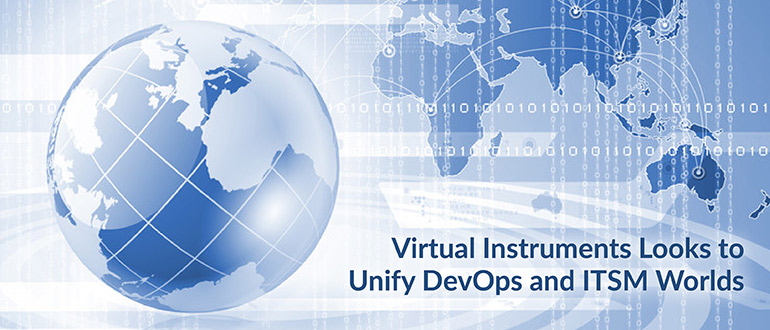 Virtual Instruments Aims to Meld DevOps, ITSM Worlds