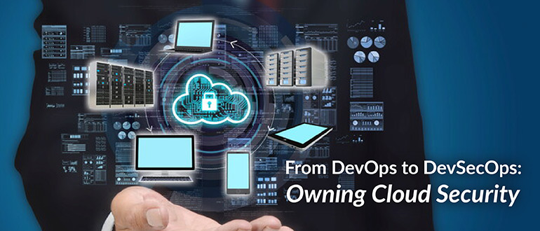 From DevOps to DevSecOps: Owning Cloud Security