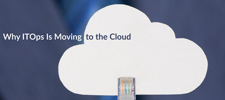 Why ITOps Is Moving to the Cloud