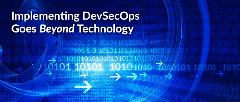 Implementing DevSecOps Goes Beyond Technology