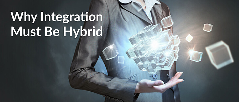 Why Integration Must Be Hybrid