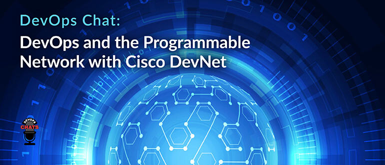DevOps Chat: DevOps and the Programmable Network with Cisco