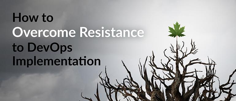 Overcome Resistance to DevOps Implementation