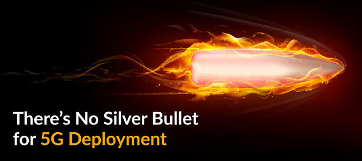No Silver Bullet for 5G Deployment