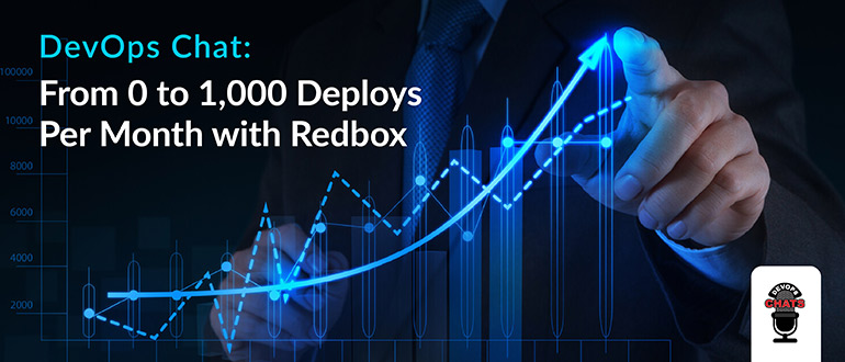 DevOps Chat: From 0 to 1,000 Deploys Per Month with Redbox